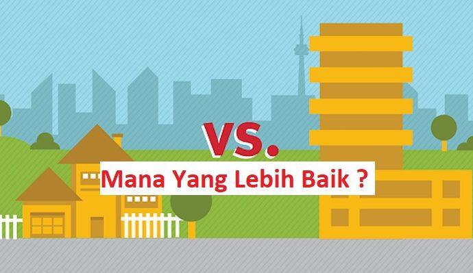 Lebih Baik Mana Antara Beli Rumah Tapak Vs Beli Apartemen ?