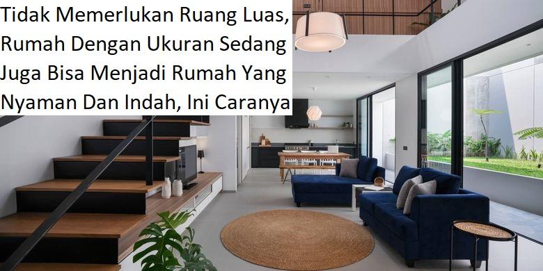 Tidak Memerlukan Ruang Luas, Rumah Dengan Ukuran Sedang Juga Bisa Menjadi Rumah Yang Nyaman Dan Indah, Ini Caranya